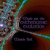 Music for the Entheogenic Evolution by Martin Ball