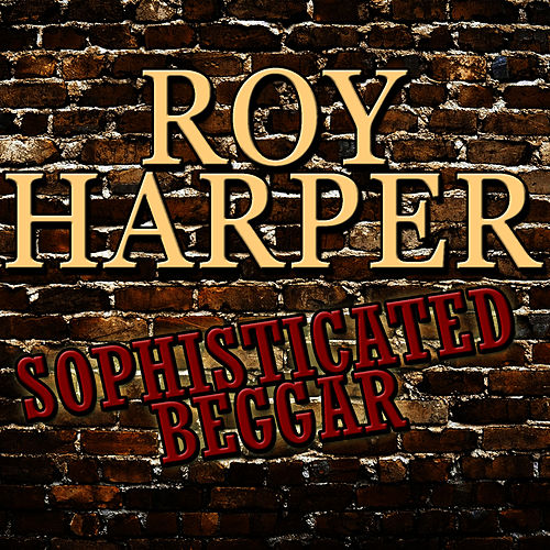 Play & Download Sophisticated Beggar by Roy Harper | Napster