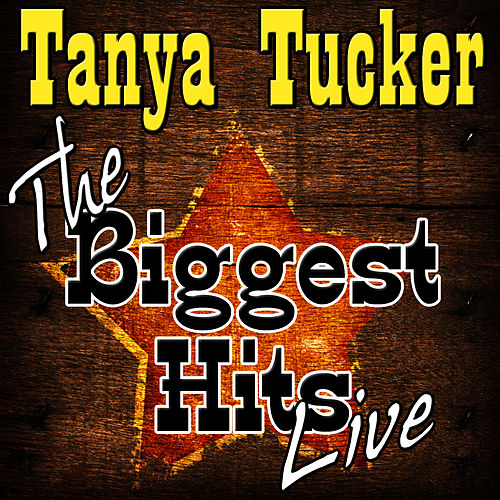 Play & Download The Biggest Hits Live by Tanya Tucker | Napster