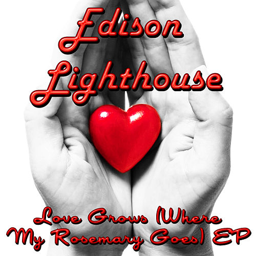 Love Grows (Where My Rosemary Goes) - EP by Edison Lighthouse
