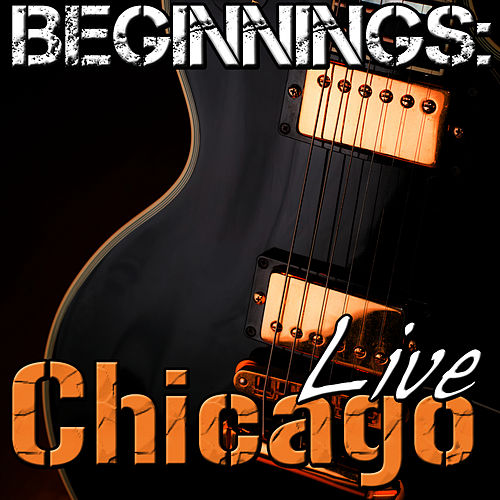 Beginnings: Chicago Live by Chicago