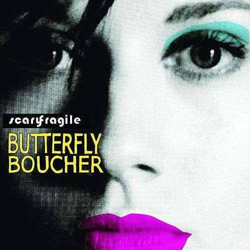 Play & Download Scary Fragile by Butterfly Boucher | Napster