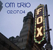 02-07-04 - Fox Theater - Boulder, CO by Om Trio