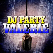 Valerie by DJ Party