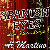 Play & Download Spanish Eyes: Live Recordings by Al Martino | Napster