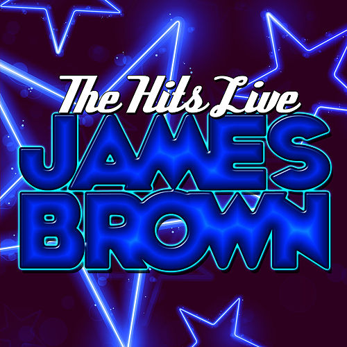 Play & Download The Hits Live by James Brown | Napster
