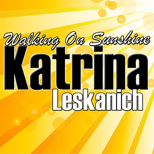 Walking On Sunshine by Katrina Leskanich