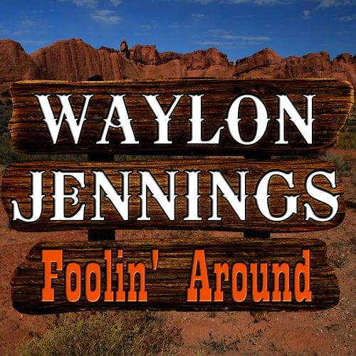 Play & Download Foolin' Around by Waylon Jennings | Napster