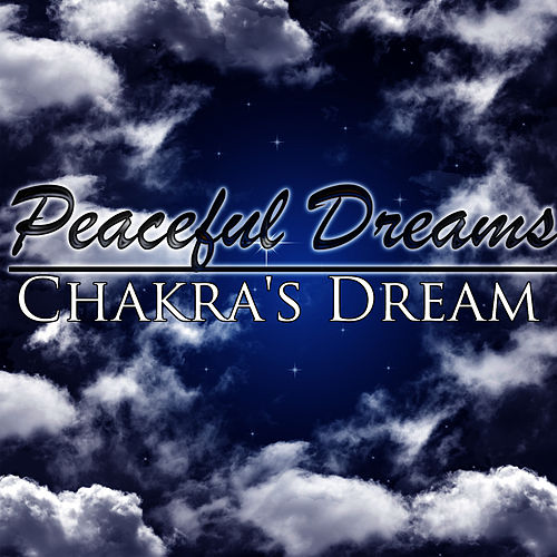 Play & Download Peaceful Dreams by Chakra's Dream | Napster