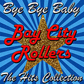 Play & Download Bye Bye Baby: The Hits Collection by Bay City Rollers | Napster