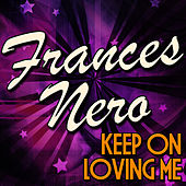 Keep On Loving Me by Frances Nero