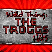 Wild Thing: The Troggs Hits by The Troggs