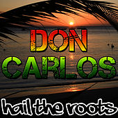 Hail the Roots by Don Carlos