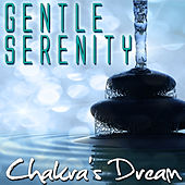 Play & Download Gentle Serenity by Chakra's Dream | Napster