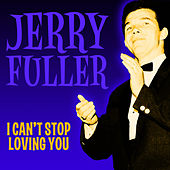 Play & Download I Can't Stop Loving You by Jerry Fuller | Napster