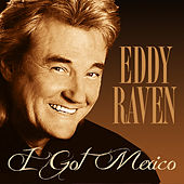 Play & Download I Got Mexico by Eddy Raven | Napster