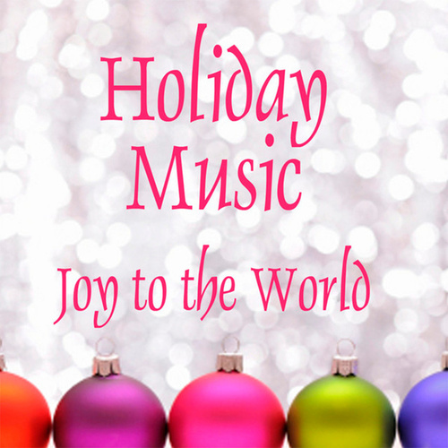Play & Download Holiday Music - Joy to the World by Holiday Music | Napster
