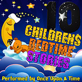 10 Children's Bedtime Stories by Once Upon A Time