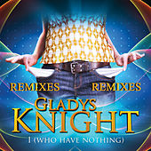 Play & Download I Who Have Nothing - Remixes by Gladys Knight | Napster