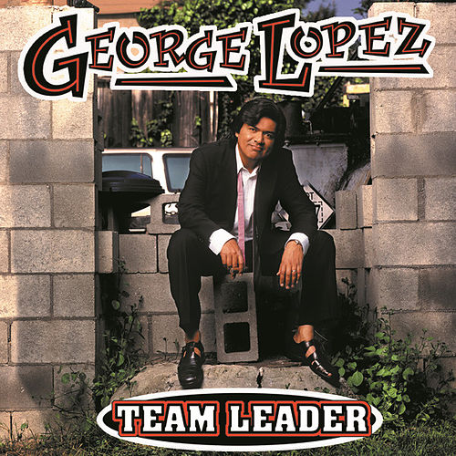 Play & Download Team Leader (Explicit Version) by George Lopez | Napster