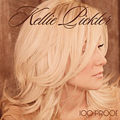 Play & Download 100 Proof by Kellie Pickler | Napster