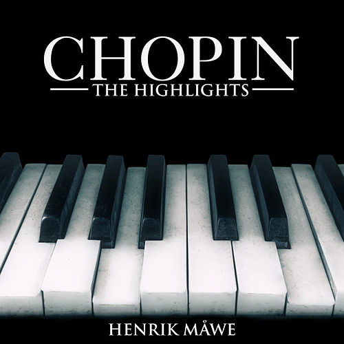 Play & Download Chopin: The Highlights by Henrik Måwe | Napster
