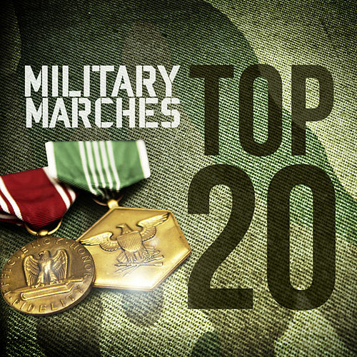 Play & Download Military Marches - Top 20 by Various Artists | Napster