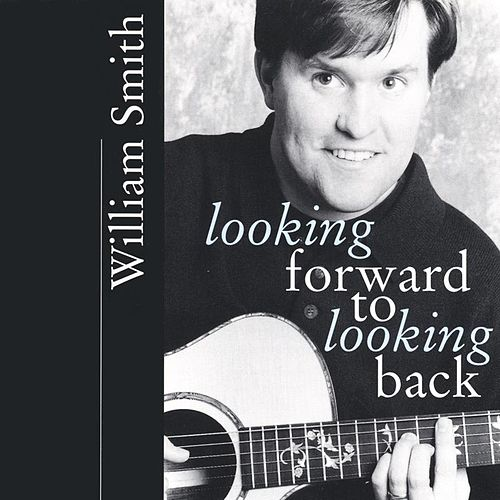 Looking Forward to Looking Back by William Smith