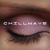 Play & Download Chillwave by Various Artists | Napster