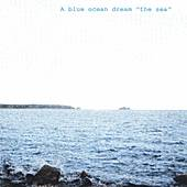 Play & Download The Sea by A Blue Ocean Dream | Napster
