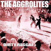 Play & Download Dirty Reggae by The Aggrolites | Napster