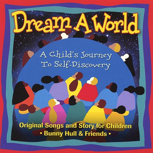 Dream A World: A Child's Journey To Self-Discovery by Bunny Hull