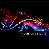 Play & Download Ambient Heaven by Various Artists | Napster