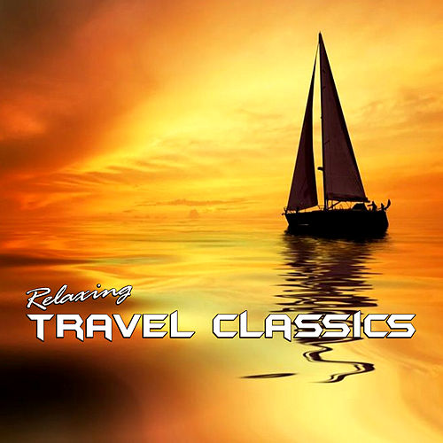 Relaxing Travel Classics by Various Artists
