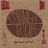 The Come On Over by Corner Tour