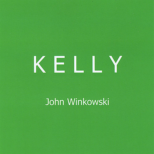 Play & Download Kelly by John Winkowski | Napster