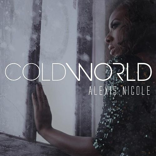 Play & Download Cold World - Single by Alexis Nicole | Napster