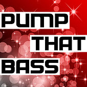 Play & Download Pump That Bass by Various Artists | Napster