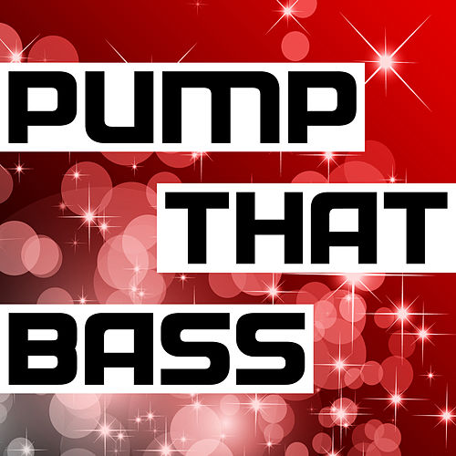 Pump That Bass by Various Artists