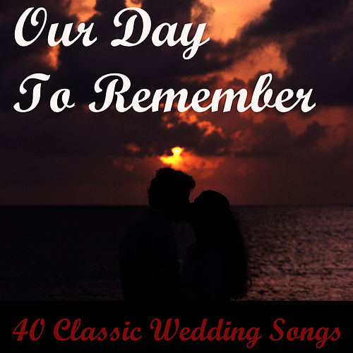 Our Day to Remember: 40 Classic Wedding Songs by Classical Wedding Music Experts