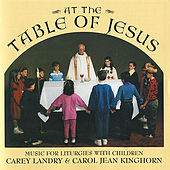 Play & Download At the Table of Jesus - Music for Liturgies With Children by Carey Landry | Napster