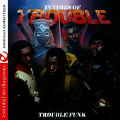 Play & Download In Times Of Trouble (Remastered) by Trouble Funk | Napster