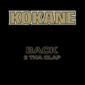 Play & Download Kokane Back 2 Tha Clap by Kokane | Napster