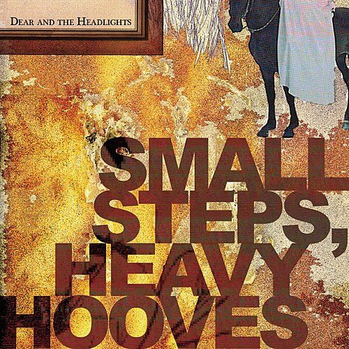 Play & Download Small Steps, Heavy Hooves by DEAR AND THE HEADLIGHTS | Napster