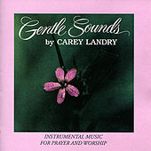 Play & Download Gentle Sounds - Instrumental Music for Prayer and Worship by Carey Landry | Napster