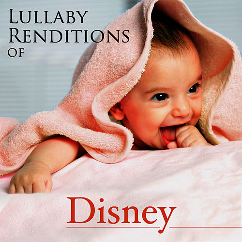 Lullaby Renditions of Disney by Lullaby Renditions