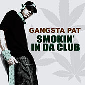 Smokin' in da Club (feat. Ju Ju) - Single by Gangsta Pat