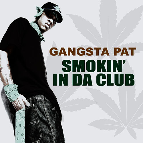 Play & Download Smokin' in da Club (feat. Ju Ju) - Single by Gangsta Pat   Napster