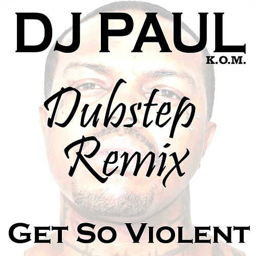 Play & Download Get So Violent (Dubstep Mix) - Single by DJ Paul | Napster