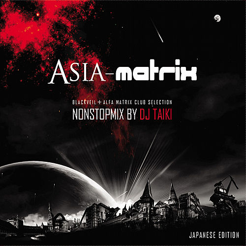 Play & Download Asia Matrix - Non Stop Mix by DJ Taiki by Various Artists | Napster